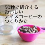 「おいしいアイスコーヒーの作り方」を50秒の動画で紹介します!